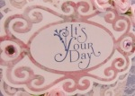 its your day 3